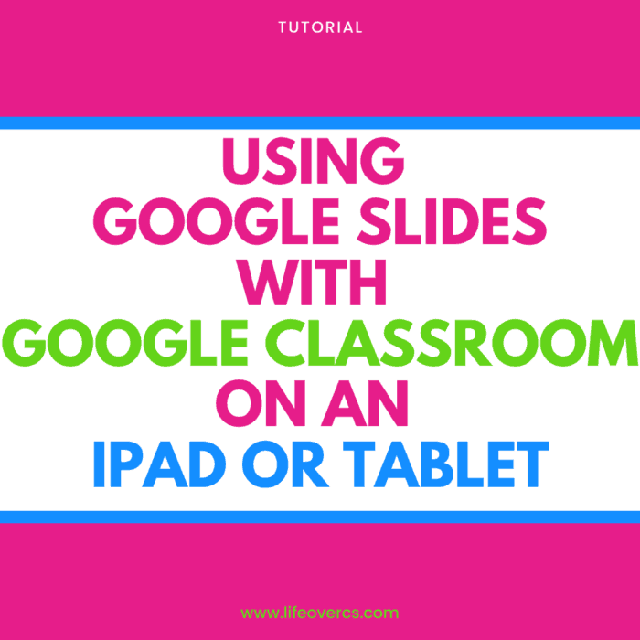 How to use Google Slides with Google Classroom on an iPad or tablet device