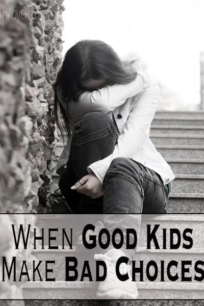 Good Kids Make Bad Choices Too