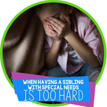 When Being a Special Needs Sibling is Too Hard Featured Image