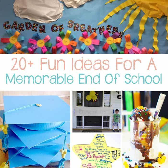 20+ Wayss To Make A Fun & Memorable End Of The School Year
