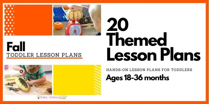 Fall Toddler Lesson Plans Text says:  Fall Toddler Lesson Plans 20 Themed Lesson Plans Hands-on Lesson Plans for Toddlers Ages 18-36 months