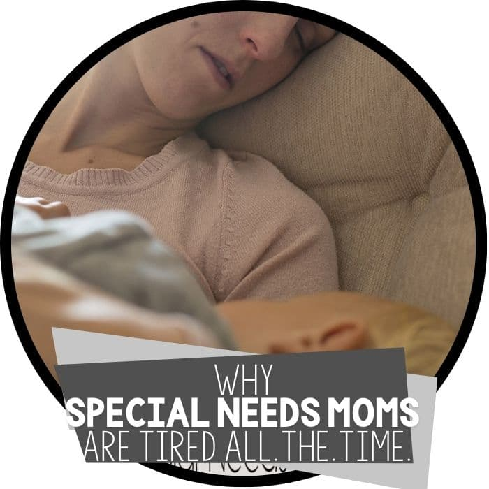 Why Special Needs Moms are Exhausted All the Time, But Will Never Ask for Help